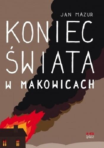 Okładka książki Koniec świata w Makowicach Jan Mazur