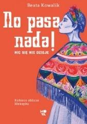 Okładka książki No pasa nada! Nic się nie dzieje. Kobiece oblicze Meksyku Beata Kowalik