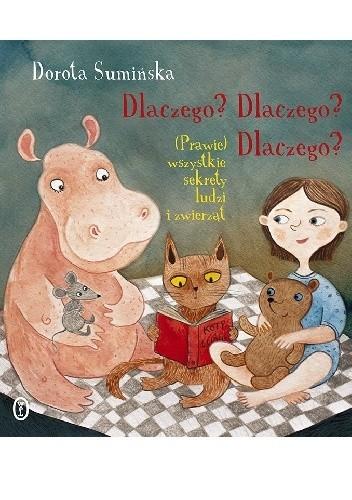Okładka książki Dlaczego? Dlaczego? Dlaczego? (Prawie) wszystkie sekrety ludzi i zwierząt Dorota Sumińska