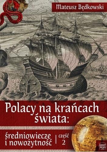 Okładka książki Polacy na krańcach świata: średniowiecze i nowożytność. Część 2 Mateusz Będkowski