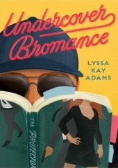Okładka książki Undercover Bromance Lyssa Kay Adams