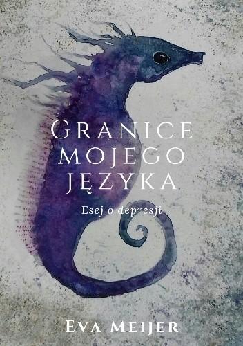Okładka książki Granice mojego języka. Esej o depresji Eva Meijer
