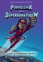 Okładka książki Podręcznik dla superbohaterów. Tom 2: Czerwona Maska Elias Vahlund,Agnieszka Vahlund