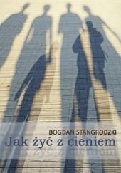 Okładka książki Jak żyć z cieniem Bogdan Stangrodzki