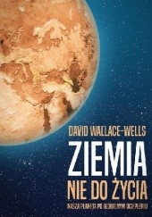 Okładka książki Ziemia nie do życia. Nasza planeta po globalnym ociepleniu David Wallace-Wells