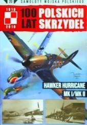 Okładka książki 100 Lat Polskich Skrzydeł - Hawker Hurricane Mk I/Mk II Wojciech Mazur