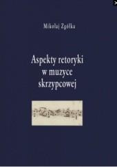 Okładka książki Aspekty retoryki w muzyce skrzypcowej Mikołaj Zgółka