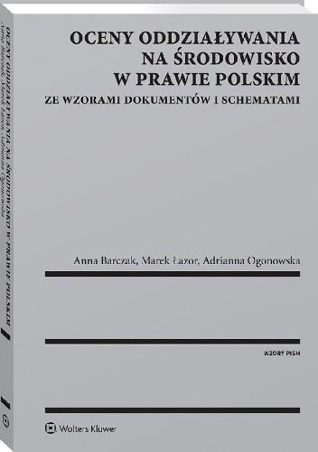 Okładka książki Oceny oddziaływania na środowisko w prawie polskim. Ze wzorami dokumentów i schematami Anna Barczak,Adrianna Ogonowska,Marek Łazor
