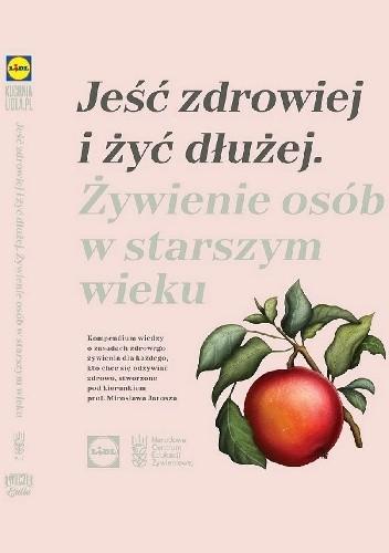 Okładka książki Jeść zdrowiej i żyć dłużej. Żywienie osób w starszym wieku Karol Okrasa