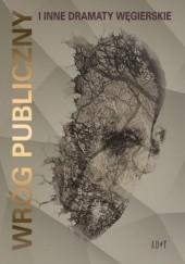 Okładka książki Wróg publiczny i inne dramaty węgierskie Autor zbiorowy