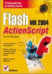 Okładka książki Flash MX 2004 ActionScript. Ćwiczenia praktyczne Daniel Bargieł