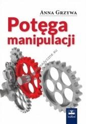 Okładka książki Potęga manipulacji Anna Grzywa