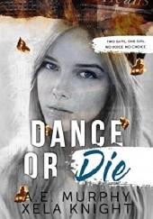 Okładka książki Dance or Die A.E. Murphy,Xela Knight