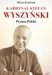 Okładka książki Kardynał Stefan Wyszyński - Prymas Polski Milena Kindziuk