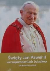 Okładka książki Święty Jan Paweł II we wspomnieniach świadków