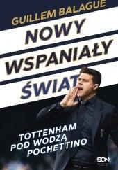 Okładka książki Nowy wspaniały świat. Tottenham pod wodzą Pochettino.