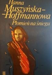 Okładka książki Płomień na śniegu. Opowieść o Ewie Felińskiej i jej dzieciach Hanna Muszyńska-Hoffmannowa