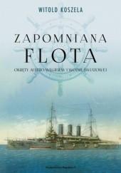 Okładka książki Zapomniana flota. Okręty Austro-Węgier w I wojnie światowej Witold Koszela