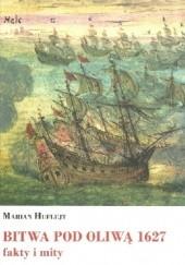 Okładka książki BITWA POD OLIWĄ 1627 fakty i mity Marian Huflejt