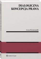 Okładka książki Dialogiczna koncepcja prawa Anna Rossmanith
