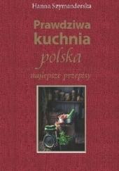 Okładka książki Prawdziwa kuchnia polska. Najlepsze przepisy Hanna Szymanderska