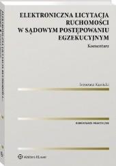 Okładka książki Elektroniczna licytacja ruchomości w sądowym postępowaniu egzekucyjnym. Komentarz Ireneusz Kunicki