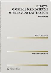 Okładka książki Ustawa o opiece nad dziećmi w wieku do lat trzech. Komentarz Artur Olszewski