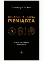 Okładka książki Denacjonalizacja pieniądza Friedrich August von Hayek