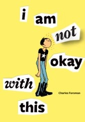 Okładka książki I Am Not Okay With This Charles Forsman