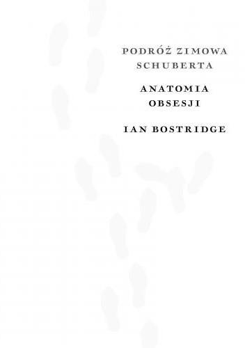 Okładka książki Podróż zimowa Schuberta. Anatomia obsesji Ian Bostridge