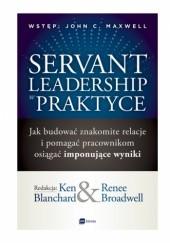 Okładka książki Servant leadership w praktyce Ken Blanchard,praca zbiorowa,Renee Broadwell