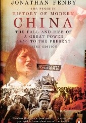 Okładka książki The Penguin History of Modern China. The Fall and Rise of a Great Power, 1850 to the Present (Third Edition) Jonathan Fenby