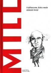 Okładka książki Mill. Utylitaryzm, który może zmienić świat autor nieznany