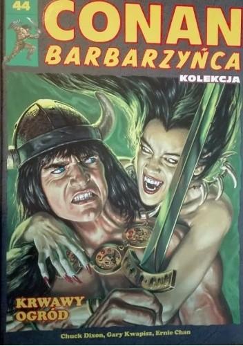 Okładka książki Conan Barbarzyńca. Tom 44 - Krwawy ogród Ernie Chan,Chuck Dixon,Gary Kwapisz
