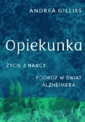 Okładka książki Opiekunka. Życie z Nancy. Podróż w świat Alzheimera Andrea Gillies