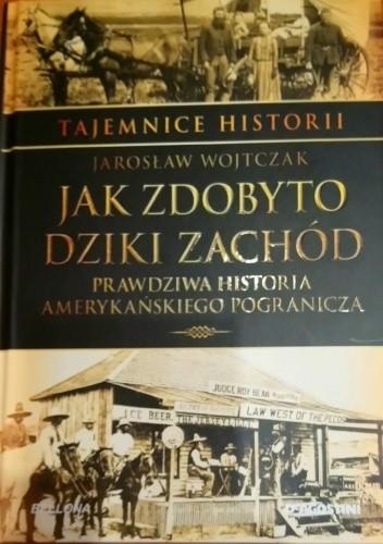 Okładka książki Jak zdobyto Dziki Zachód Jarosław Wojtczak