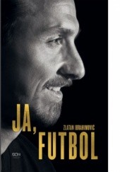 Okładka książki Ja, Futbol Zlatan Ibrahimović