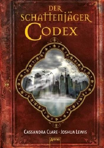 Okładka książki Der Schattenjäger-Codex: Die Chroniken der Unterwelt Cassandra Clare,Joshua Lewis