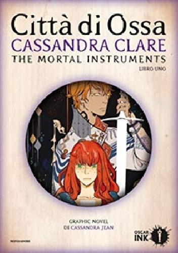 Okładka książki The Mortal Instruments. Città di Ossa. Libro uno. Graphic Novel Cassandra Clare,Cassandra Jean