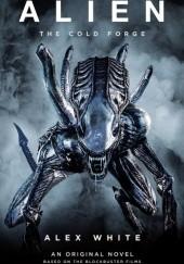 Okładka książki Alien. The cold forge. Alex White