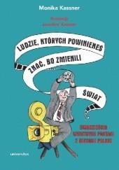 Okładka książki Ludzie, których powinieneś znać, bo zmienili świat. Dwadzieścia wybitnych postaci z historii Polski Monika Kassner
