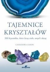 Okładka książki Tajemnice kryształów : 500 kryształów, które leczą ciało umysł i duszę Cassandra Eason