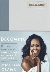 Okładka książki Becoming. Dziennik motywacyjny, który pozwoli ci odnaleźć swój głos Michelle Obama
