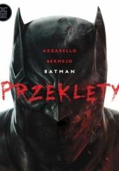 Okładka książki Batman: Przeklęty Brian Azzarello,Lee Bermejo
