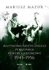 Okładka książki Antykomunistycznego podziemia portret zbiorowy 1945-1956 Mariusz Mazur