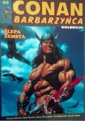Okładka książki Conan Barbarzyńca. Tom 45 - Ślepa zemsta Chuck Dixon,Ernie Chan,Gary Kwapisz,Val Mayerik,Don Kraar