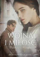 Okładka książki Wojna i miłość. Wiktor i Hanka Jolanta Maria Kaleta