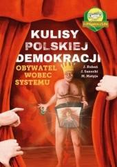 Okładka książki Kulisy Polskiej Demokracji. Obywatel wobec państwa Mirosław Matyja,Janusz Sanocki,Jan Kubań