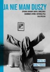 Okładka książki Ja nie mam duszy. Sprawa Barbary Ubryk, uwięzionej zakonnicy, której historią żyła cała Polska