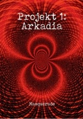 Okładka książki Projekt 1: Arkadia Masquerade Masquerade